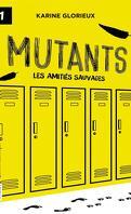 Mutants, Tome 1 : Les Amitiés sauvages