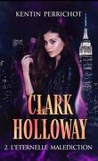 Clark Holloway, Tome 2 : L'Éternelle Malédiction