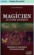 Magicien le livre interdit, théorie et pratique de magie noire.