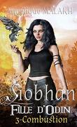 Siobhan, fille d'Odin. Tome 3 : Combustion
