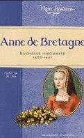 Anne de Bretagne: Duchesse insoumise 1488-1491