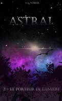 Astral, Tome 2 : Le Porteur de lumière