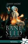 Bane Seed, Tome 6 : Autant en emportent les certitudes