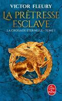 La Croisade éternelle, Tome 1 : La Prêtresse esclave