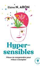 Hypersensibles - Mieux se comprendre, mieux s'accepter: Transformer l'hypersensibilité en atout