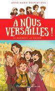 À nous Versailles !, Tome 1 : La Marquise au poison
