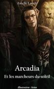 Arcadia, Tome 1 : Arcadia et les marcheurs du soleil