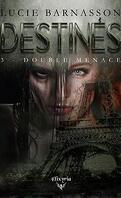Destinés, Tome 3 : Double menace