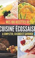 Mes 100 recettes de cuisine écossaise : à compléter, cuisiner et savourer