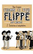 L'Homme le plus flippé du monde, Tome 2 : Tentatives d'adaptation