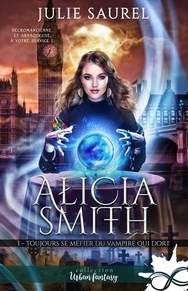 Couverture du livre : Alicia Smith, Tome 1 : Toujours se méfier du vampire qui dort