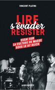 Lire, s'évader, résister : Essai sur la culture de masse sous le IIIème Reich