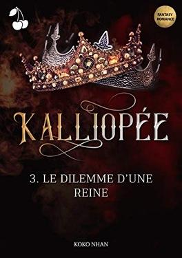 Couverture du livre : Kalliopée, Tome 3 : Le Dilemme d'une Reine