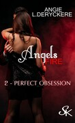 Angels Fire, Tome 2 : Perfect Obsession