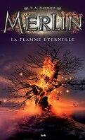 Merlin, tome 11 : La flamme éternelle