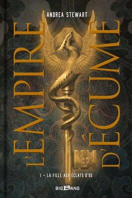 Couverture du livre : L'Empire d'écume, Tome 1 : La Fille aux éclats d'os