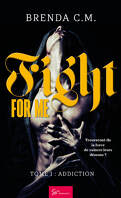 Fight for me, Tome 1 : Addiction