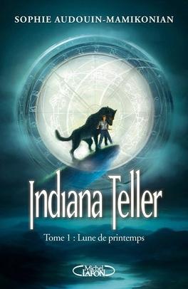 Couverture du livre : Indiana Teller, Tome 1 : Lune de Printemps