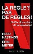 La Règle ? Pas de règle : Netflix et la culture de la réinvention