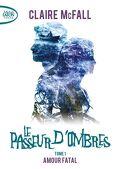 Le Passeur d'Ombres, Tome 1 : Amour fatal
