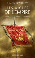 Les Aigles de l'Empire, Tome 2 : La Conquête de l'Aigle