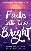 Fade Into the Bright