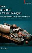Jeux et jouets à travers les âges : Histoire et règles de jeux égyptiens, antiques et médiévaux