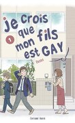 Je crois que mon fils est gay, Tome 1
