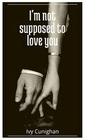 I'm not supposed to love you