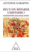 Peut-on réparer l'histoire ? Colonisation, esclavage, Shoah