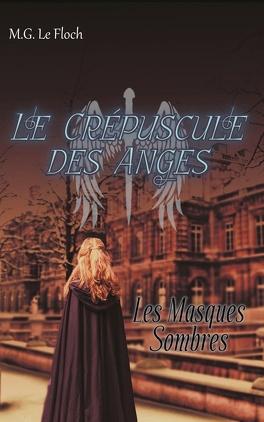 Couverture du livre : Le Crépuscule des Anges tome 1 - Les Masques Sombres