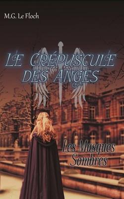 Couverture de Le Crépuscule des Anges tome 1 - Les Masques Sombres