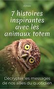 7 histoires inspirantes avec les animaux totems