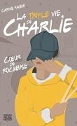 La triple vie de Charlie. T.1 Coeur de rockeuse