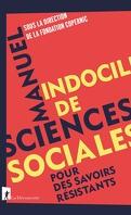 Manuel indocile de sciences sociales : Pour des savoirs résistants