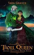 Troll Queen Tome 4 (Heart Elven Alliance Serie)