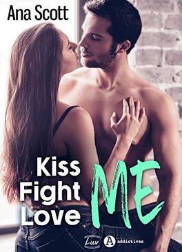 Couverture du livre : Kiss Me, Fight Me, Love Me