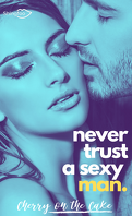 Never Trust A Sexy..., Tome 1 : Never Trust A Sexy Man