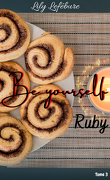 Be Yourself, Tome 3 : Ruby