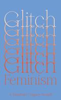 Glitch Feminism: a Manifesto