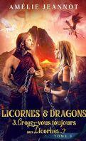Licornes et dragons, Tome 3 : Croyez-vous toujours aux Licornes ?