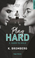 Play Hard, Tome 2 : Hard to Hold