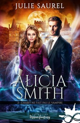 Couverture du livre : Alicia Smith, Tome 2 : L'Habit ne fait pas le vampire