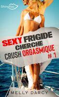 Sexy frigide cherche crush orgasmique, Tome 1
