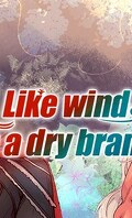Like Wind on a Dry Branch