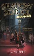 Shadow School, Tome 1 : Archimancy