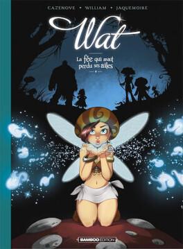 Couverture du livre : Wat - La fée qui avait perdu ses ailes Tome 1