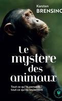 Le mystère des animaux: Ce qu'ils pensent, ce qu'ils ressentent