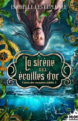 Couverture du livre : Contes des royaumes oubliés, Tome 3 : La Sirène aux écailles d'or