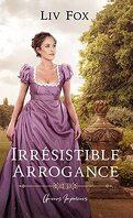 Amours imprévues, Tome 1 : Irrésistible Arrogance